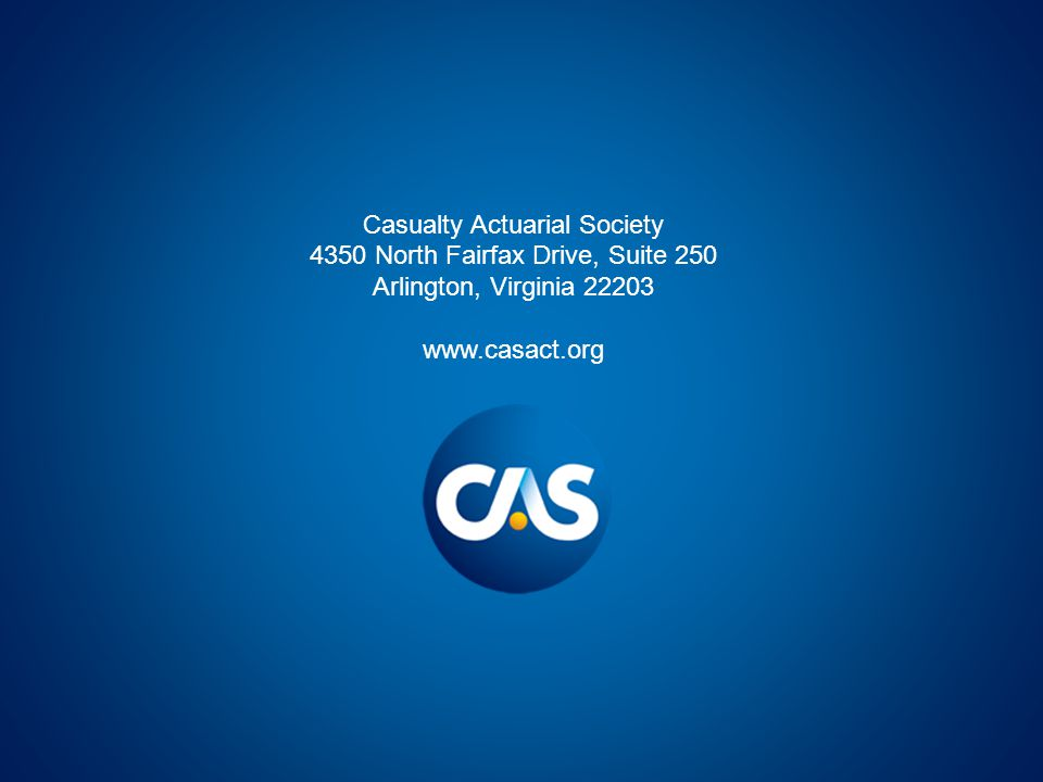 Casualty Actuarial Society 4350 North Fairfax Drive, Suite 250 Arlington, Virginia