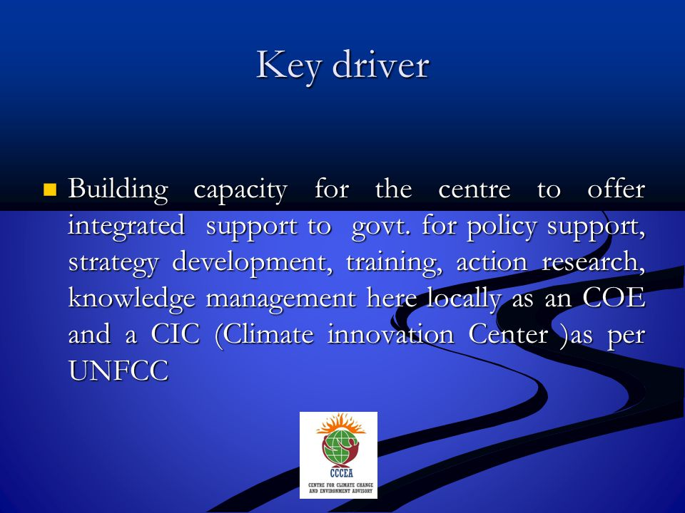 Key driver Building capacity for the centre to offer integrated support to govt.