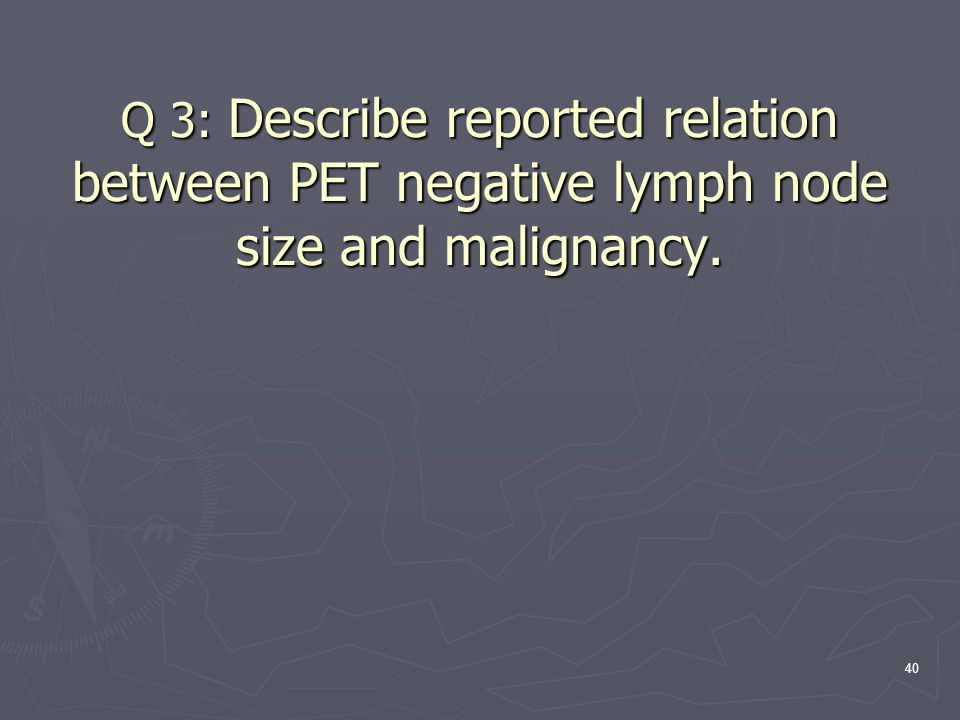 40 Q 3: Describe reported relation between PET negative lymph node size and malignancy.