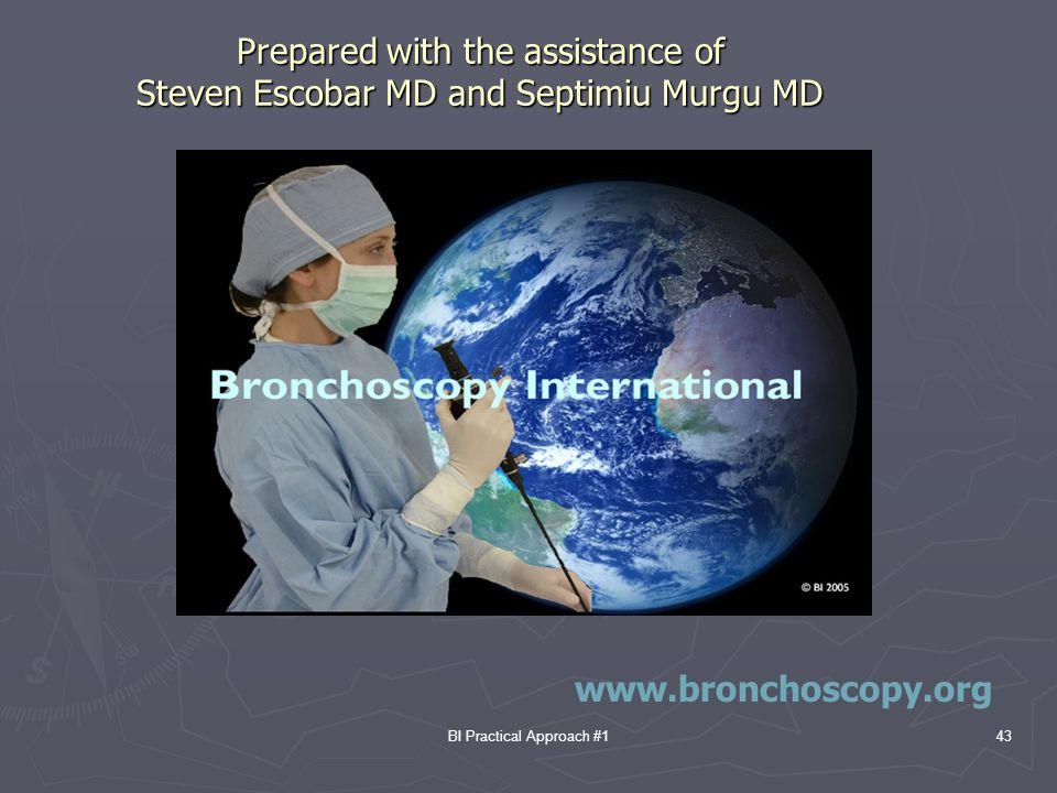 BI Practical Approach #143 Prepared with the assistance of Steven Escobar MD and Septimiu Murgu MD www.bronchoscopy.org