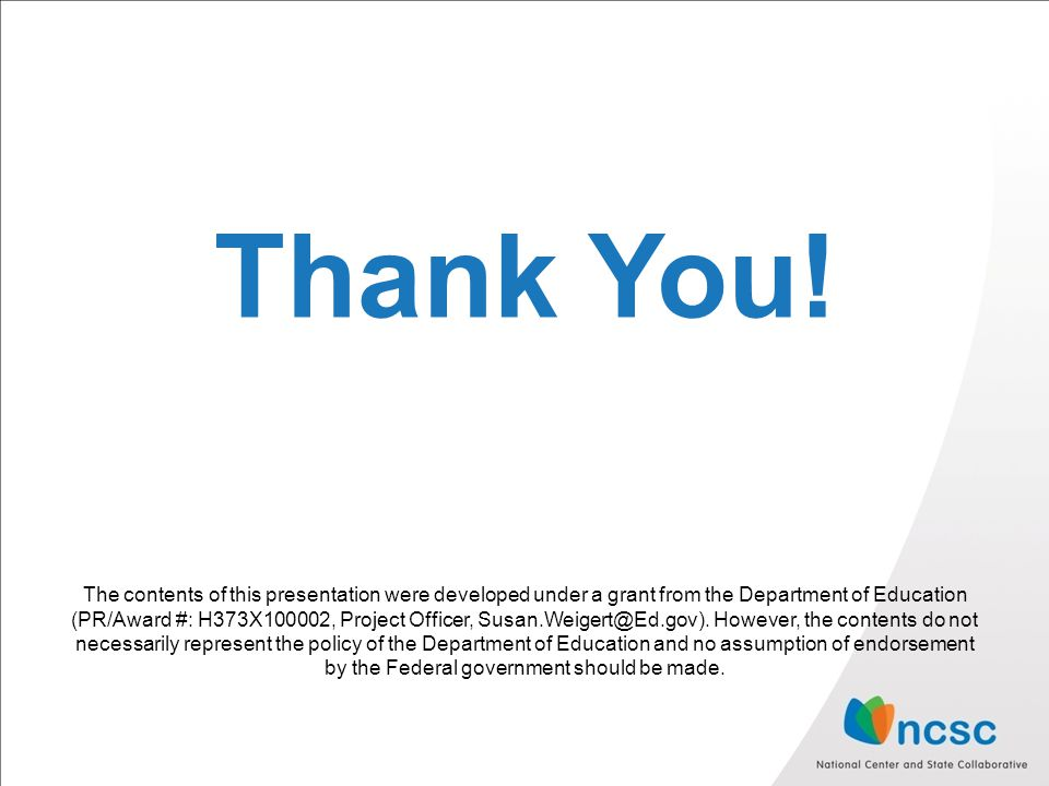 Thank You! The contents of this presentation were developed under a grant from the Department of Education (PR/Award #: H373X100002, Project Officer,