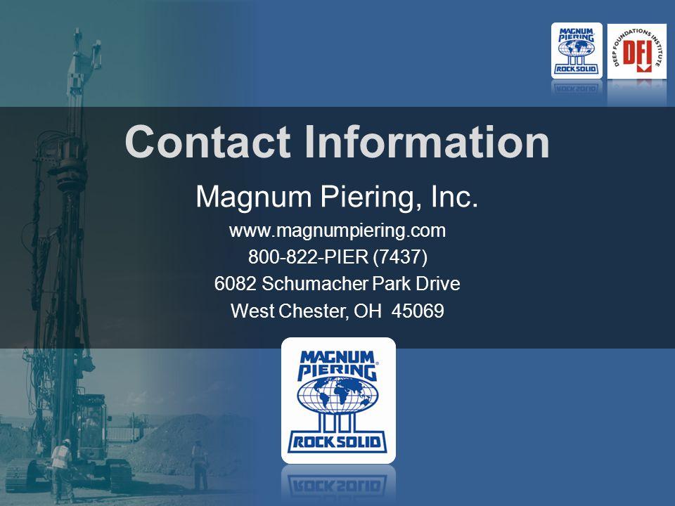 Contact Information Magnum Piering, Inc. www.magnumpiering.com 800-822-PIER (7437) 6082 Schumacher Park Drive West Chester, OH 45069