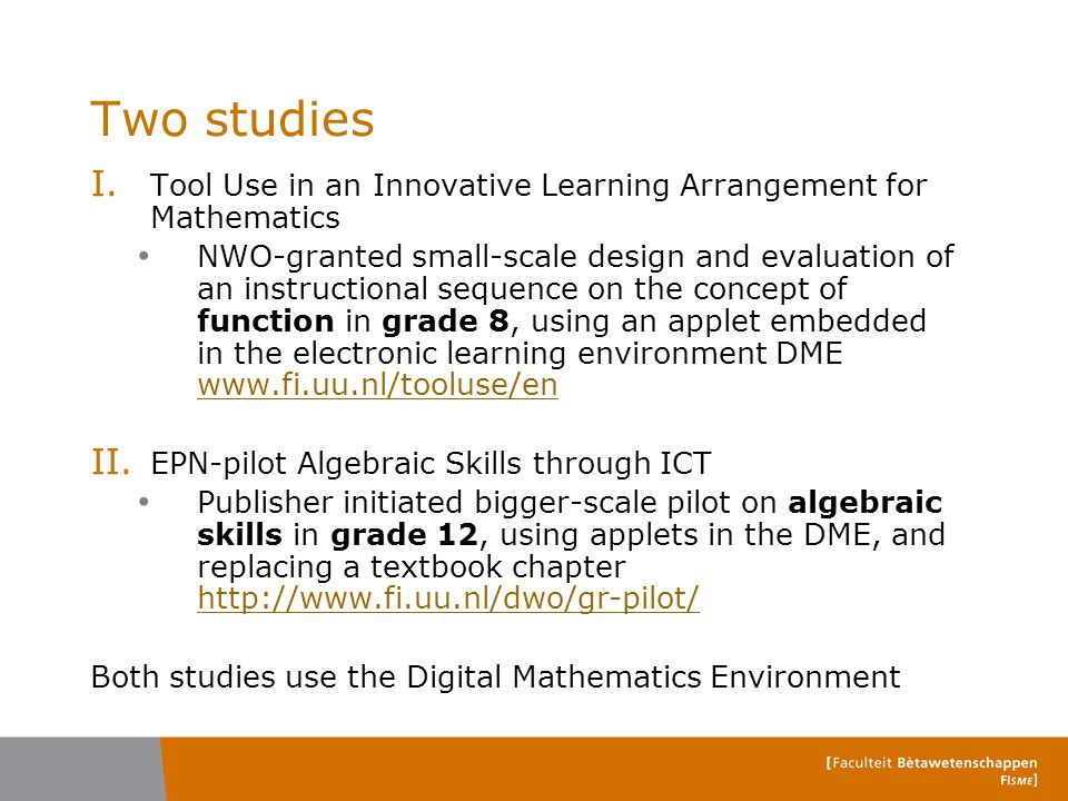 Two studies I. Tool Use in an Innovative Learning Arrangement for Mathematics NWO-granted small-scale design and evaluation of an instructional sequen