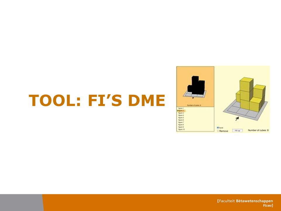Tools: the digital math environment  FI's Digital Mathematics Environment DME: Content (applets, SCORM) Authoring environment (including design of Feedback) Monitoring and administration system (LMS, CMS, including log facilities)  www.fi.uu.nl/dwo/en/ www.fi.uu.nl/dwo/en/  www.wisweb.nl www.wisweb.nl  www.fi.uu.nl/dwo/prootool/en/ www.fi.uu.nl/dwo/prootool/en/