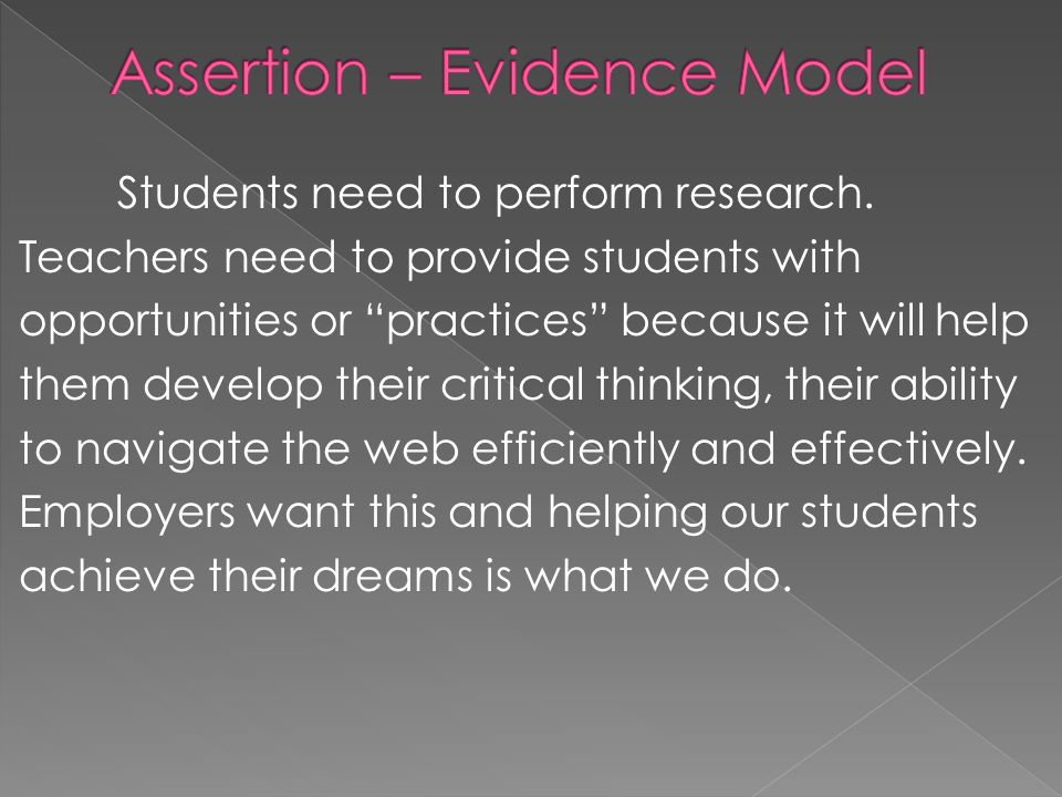 "Students need to perform research. Teachers need to provide students with opportunities or ""practices"" because it will help them develop their critica"