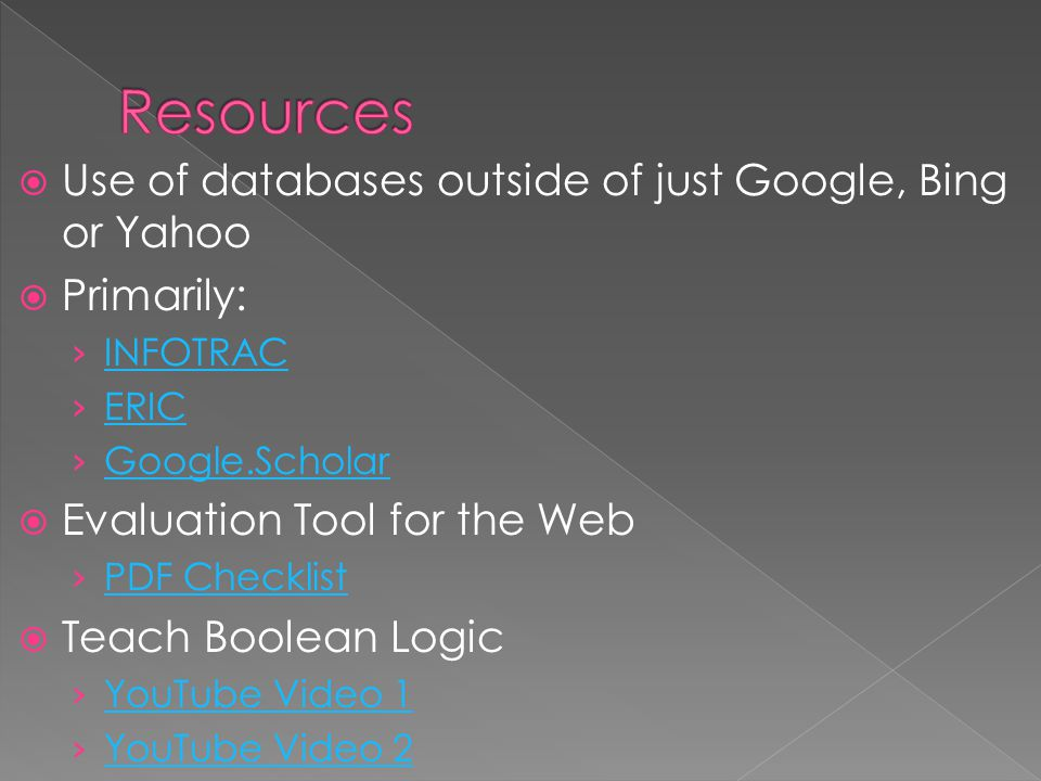  Use of databases outside of just Google, Bing or Yahoo  Primarily: › INFOTRAC INFOTRAC › ERIC ERIC › Google.Scholar Google.Scholar  Evaluation Too