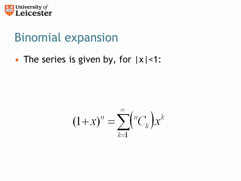 Binomial expansion The series is given by, for |x|<1: