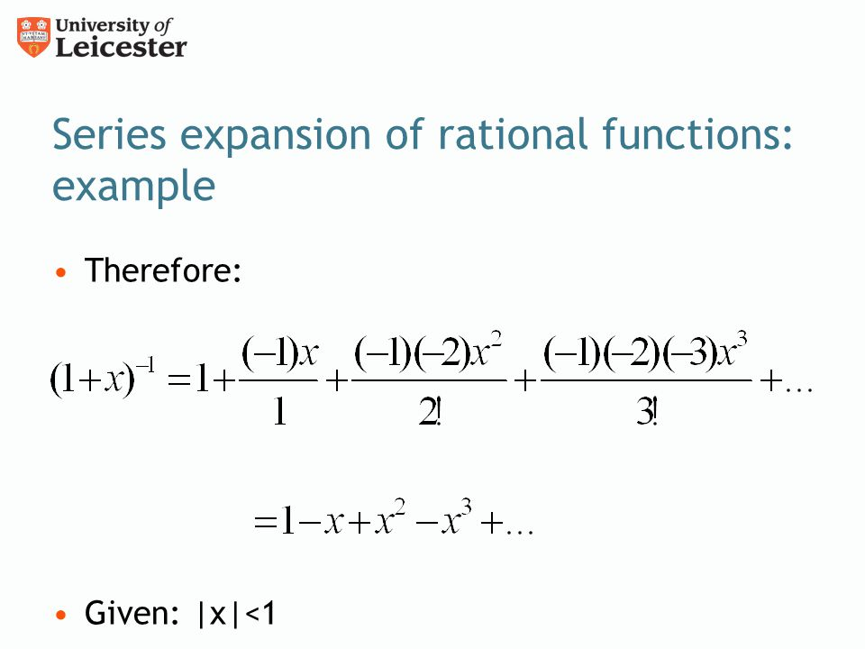Series expansion of rational functions: example Therefore: Given: |x|<1