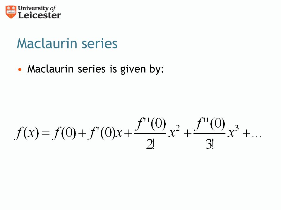 Maclaurin series Maclaurin series is given by: