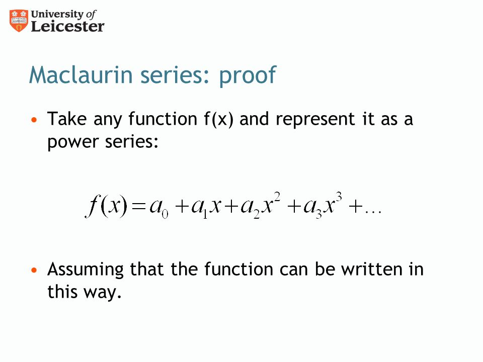 Maclaurin series: proof Take any function f(x) and represent it as a power series: Assuming that the function can be written in this way.