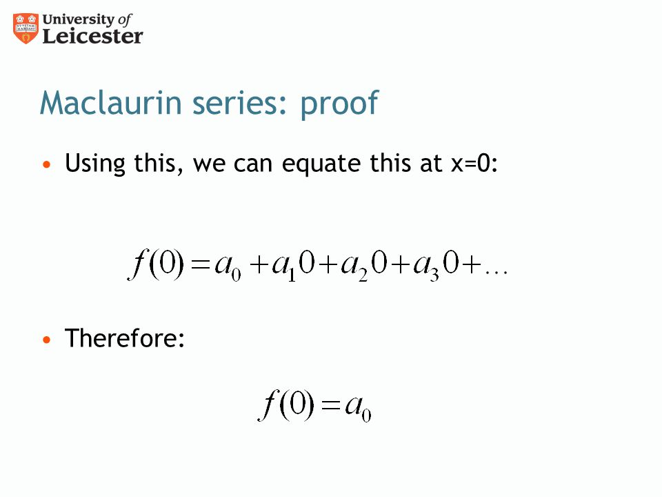 Maclaurin series: proof Using this, we can equate this at x=0: Therefore: