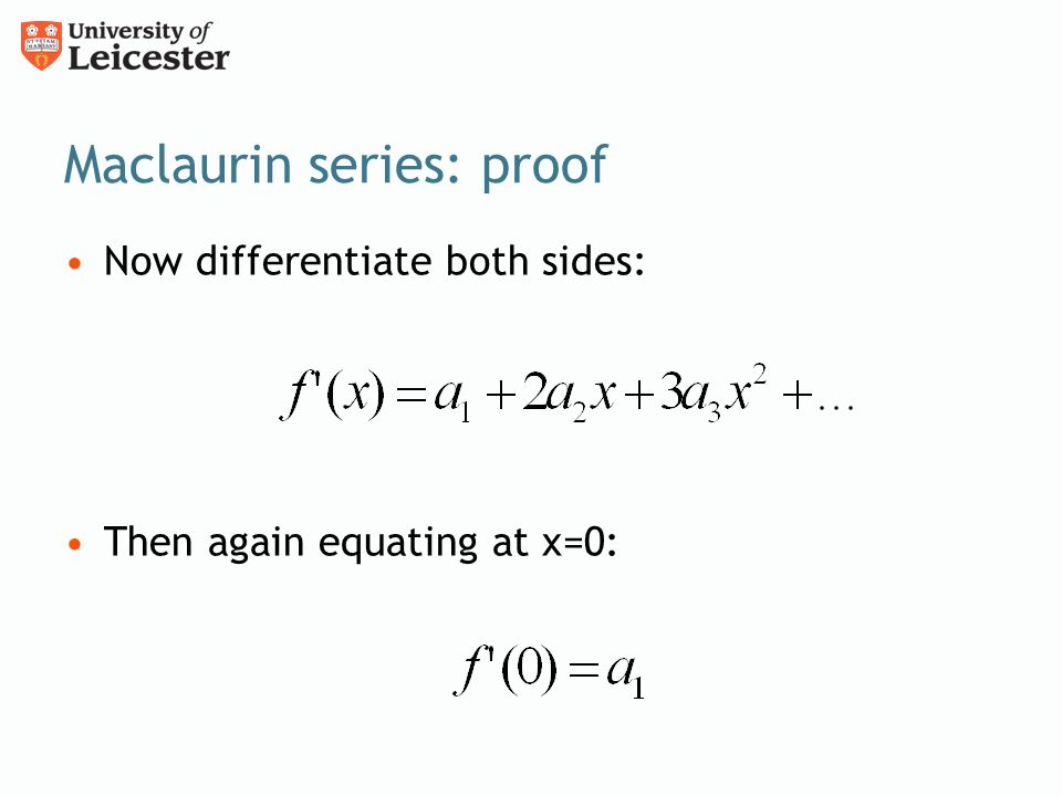 Maclaurin series: proof Now differentiate both sides: Then again equating at x=0: