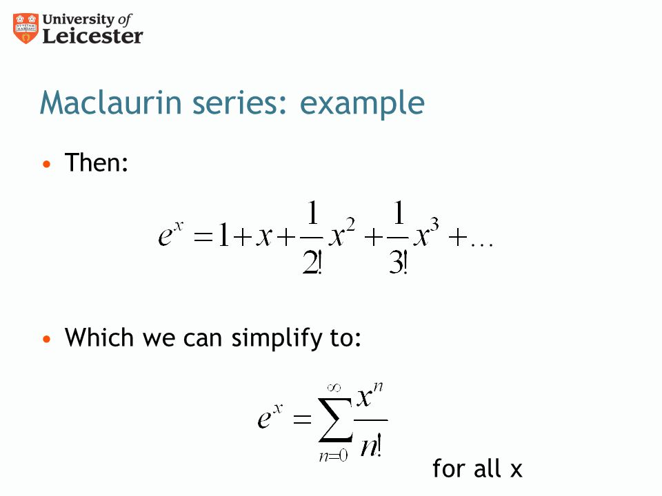 Maclaurin series: example Then: Which we can simplify to: for all x
