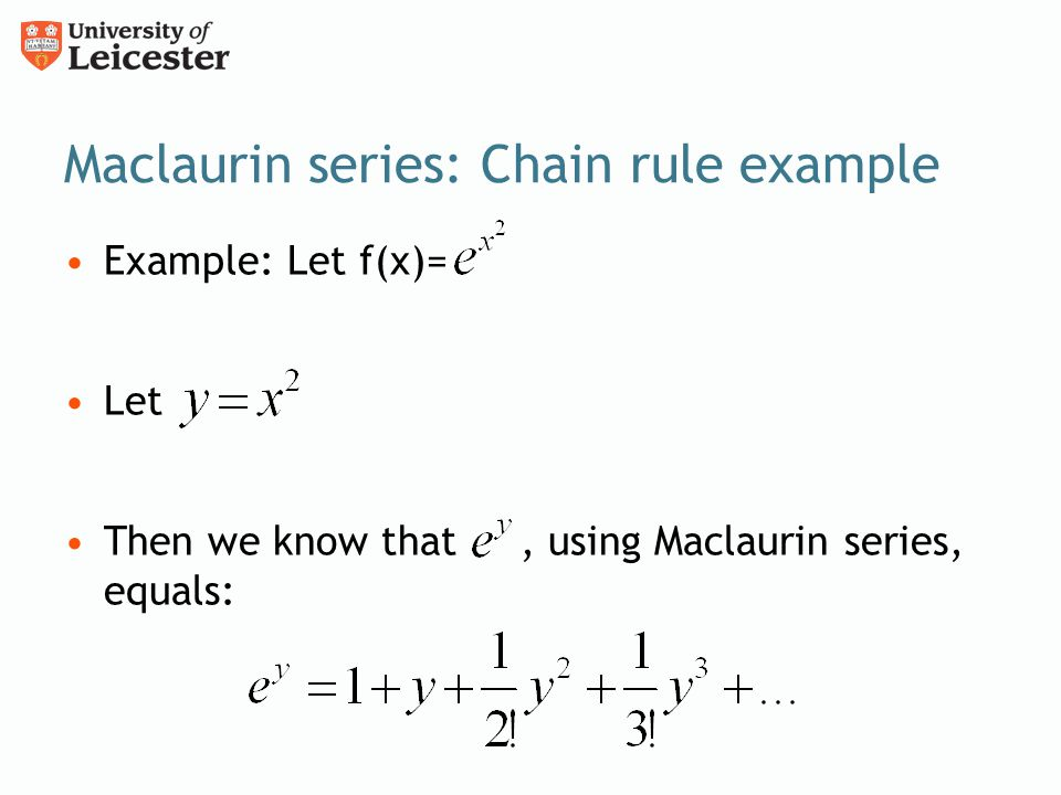 Maclaurin series: Chain rule example Example: Let f(x)= Let Then we know that, using Maclaurin series, equals: