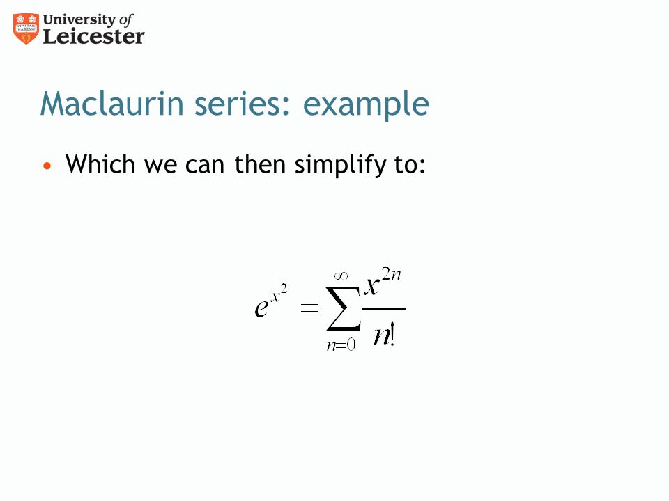 Maclaurin series: example Which we can then simplify to: