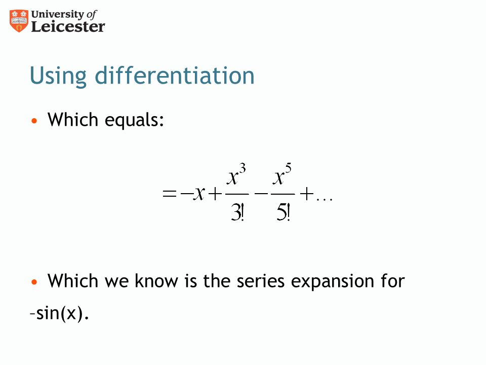 Using differentiation Which equals: Which we know is the series expansion for –sin(x).