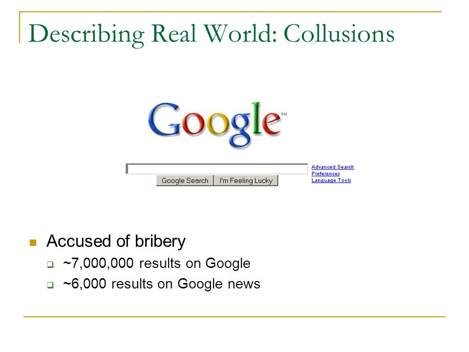 Describing Real World: Collusions Accused of bribery  ~7,000,000 results on Google  ~6,000 results on Google news
