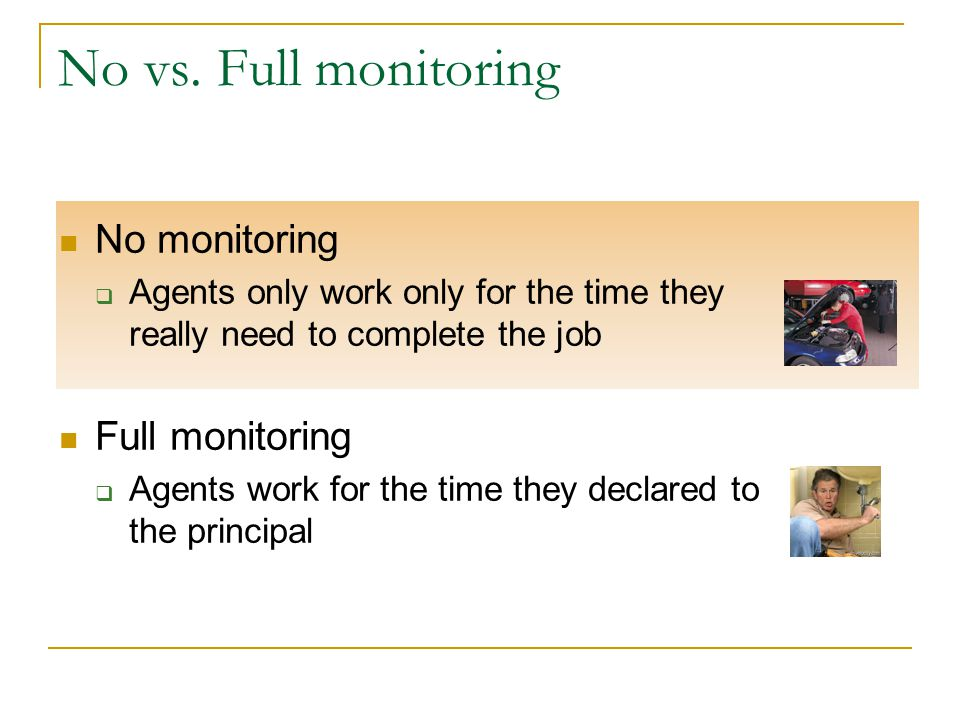 No vs. Full monitoring No monitoring  Agents only work only for the time they really need to complete the job Full monitoring  Agents work for the t