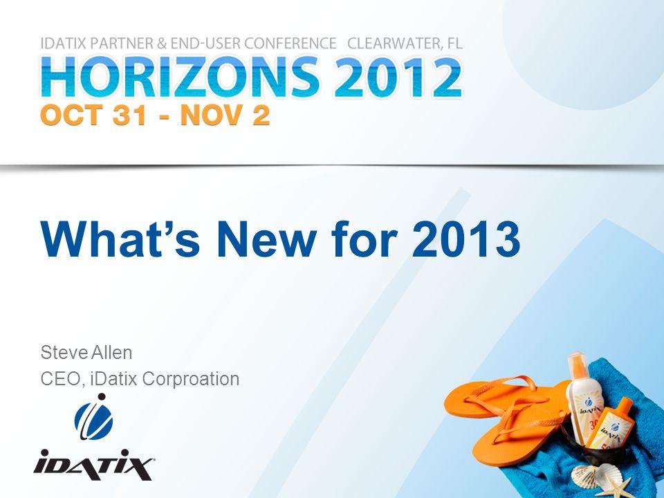 What's New for 2013 Steve Allen CEO, iDatix Corproation