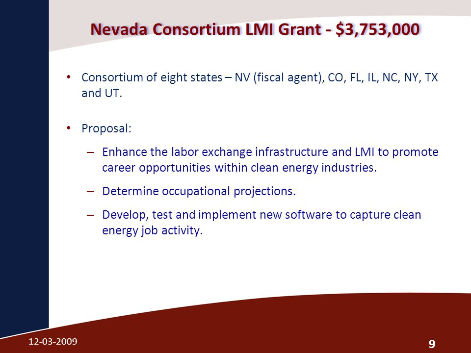 Nevada Consortium LMI Grant - $3,753,000 Consortium of eight states – NV (fiscal agent), CO, FL, IL, NC, NY, TX and UT.