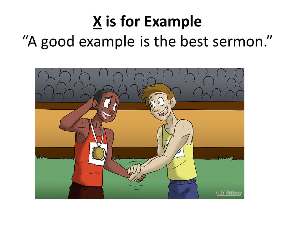 X is for Example A good example is the best sermon.