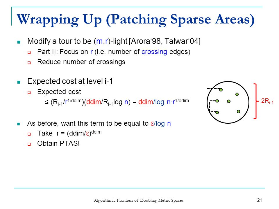 Wrapping Up (Patching Sparse Areas) Modify a tour to be (m,r)-light [Arora'98, Talwar'04]  Part II: Focus on r (i.e.