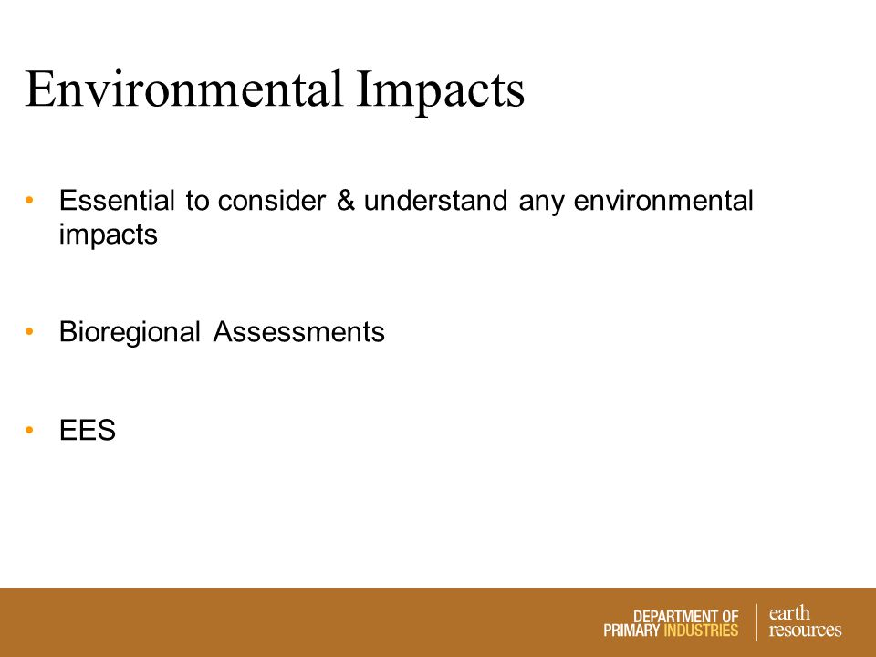Environmental Impacts Essential to consider & understand any environmental impacts Bioregional Assessments EES