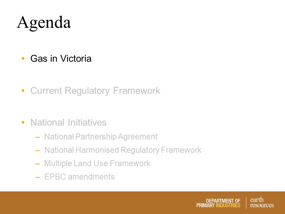 Agenda Gas in Victoria Current Regulatory Framework National Initiatives –National Partnership Agreement –National Harmonised Regulatory Framework –Mu
