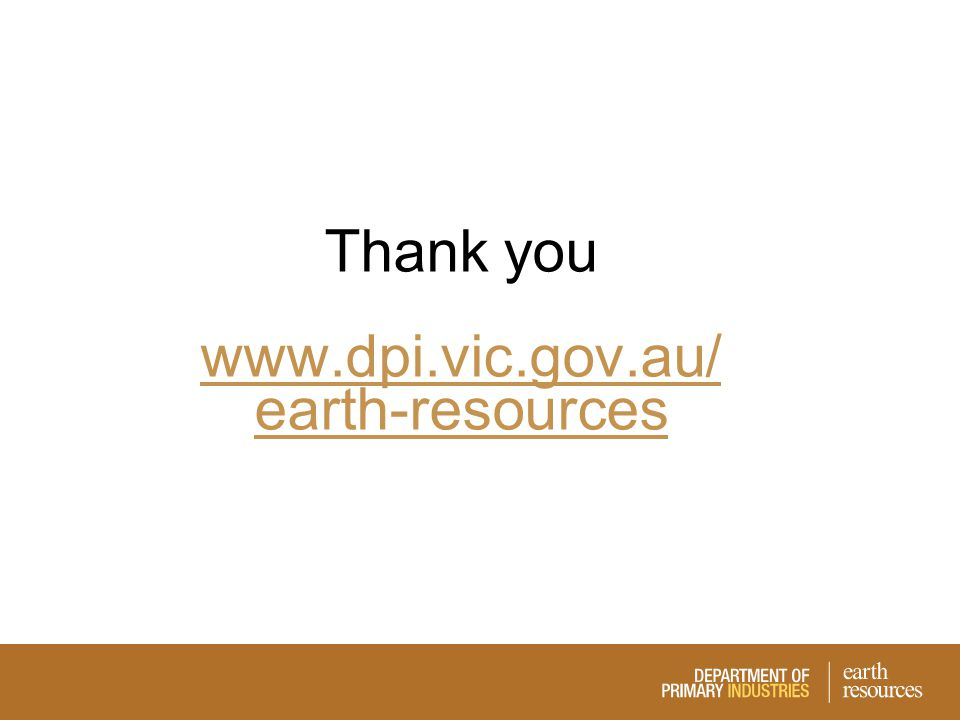Thank you www.dpi.vic.gov.au/ earth-resources www.dpi.vic.gov.au/ earth-resources