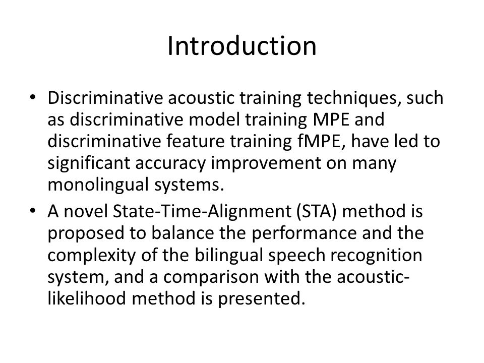 Introduction Discriminative acoustic training techniques, such as discriminative model training MPE and discriminative feature training fMPE, have led to significant accuracy improvement on many monolingual systems.