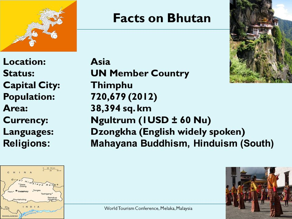 21 st October 2013 World Tourism Conference, Melaka, Malaysia 4 Facts on Bhutan