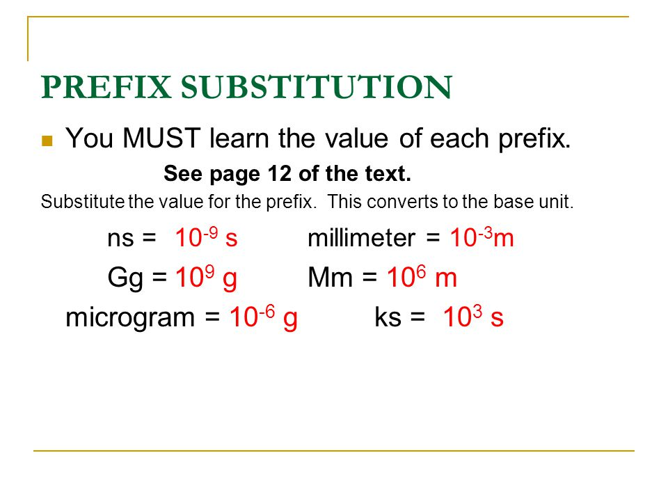 PREFIX SUBSTITUTION You MUST learn the value of each prefix. See page 12 of the text. Substitute the value for the prefix. This converts to the base u