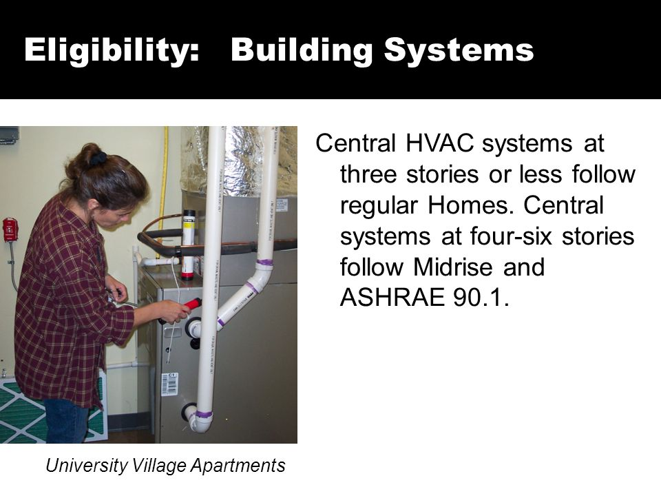 Eligibility: Building Systems University Village Apartments Central HVAC systems at three stories or less follow regular Homes. Central systems at fou