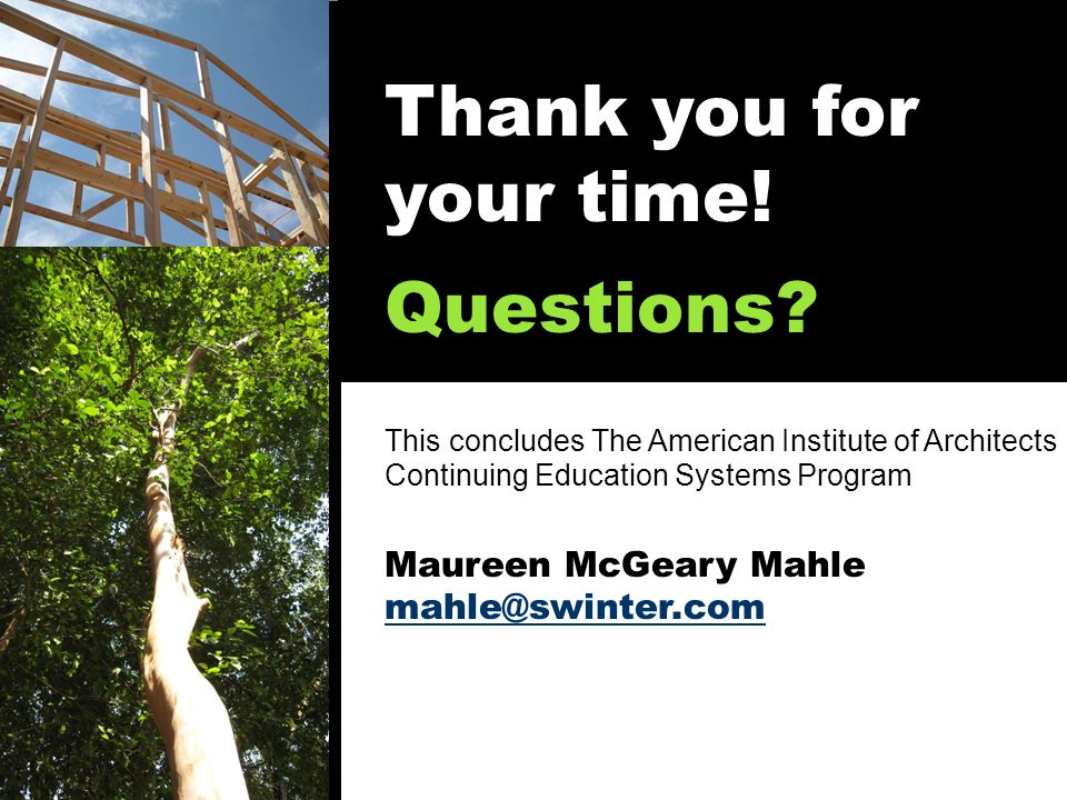 Thank you for your time! Questions? This concludes The American Institute of Architects Continuing Education Systems Program Maureen McGeary Mahle mah