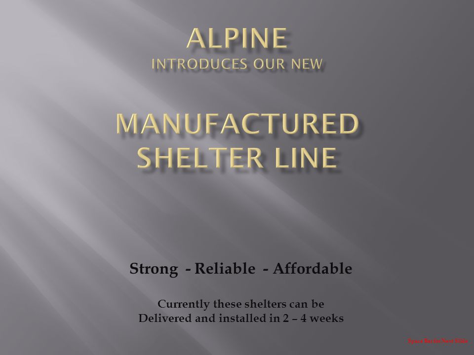 Strong - Reliable - Affordable Currently these shelters can be Delivered and installed in 2 – 4 weeks Space Bar for Next Slide