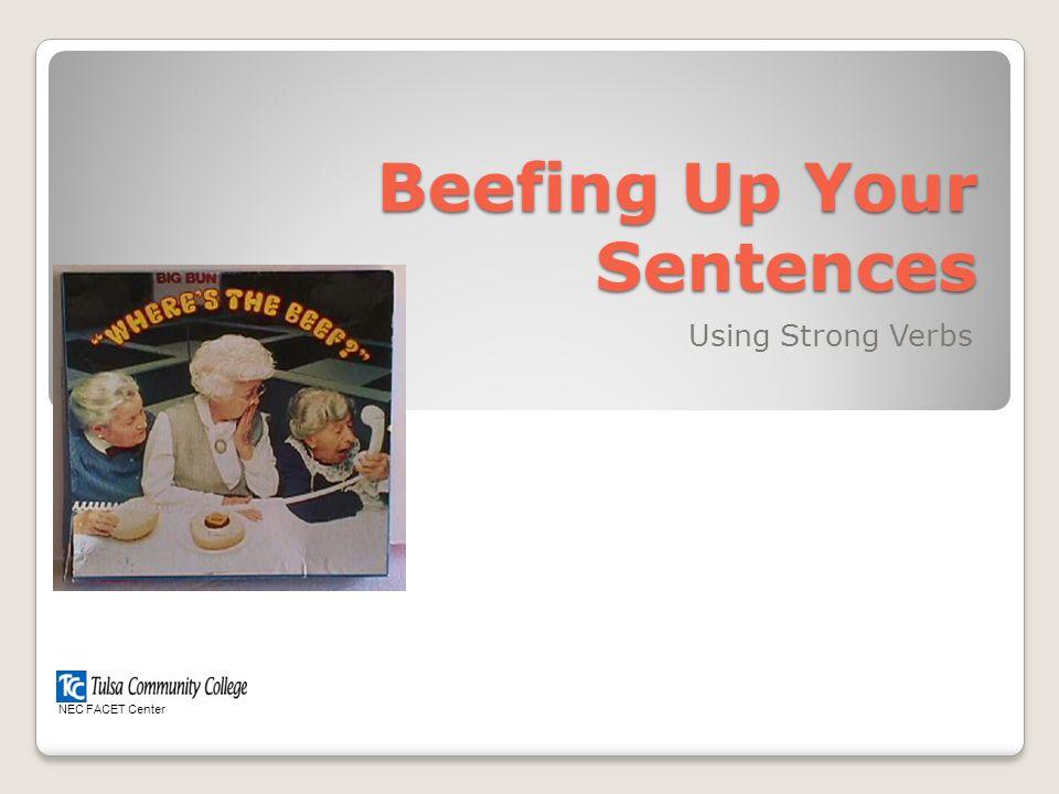 Beefing Up Your Sentences Using Strong Verbs NEC FACET Center