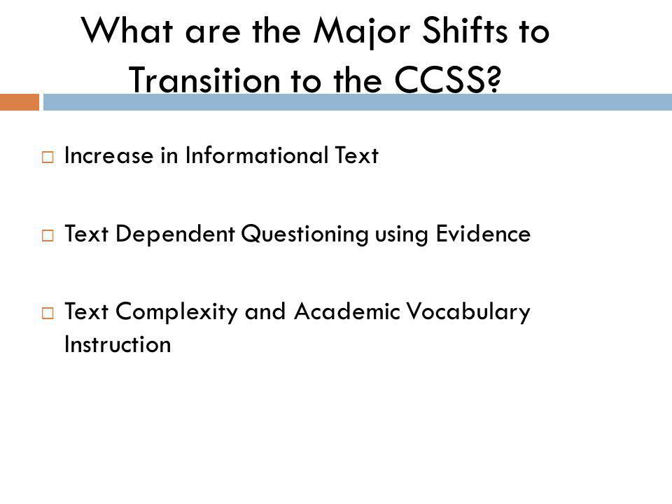  Increase in Informational Text  Text Dependent Questioning using Evidence  Text Complexity and Academic Vocabulary Instruction What are the Major Shifts to Transition to the CCSS