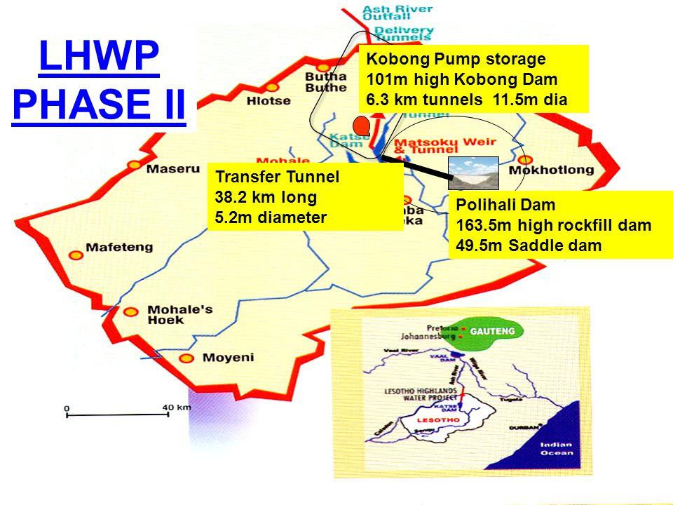 LHWP PHASE II Polihali Dam 163.5m high rockfill dam 49.5m Saddle dam Transfer Tunnel 38.2 km long 5.2m diameter Kobong Pump storage 101m high Kobong D