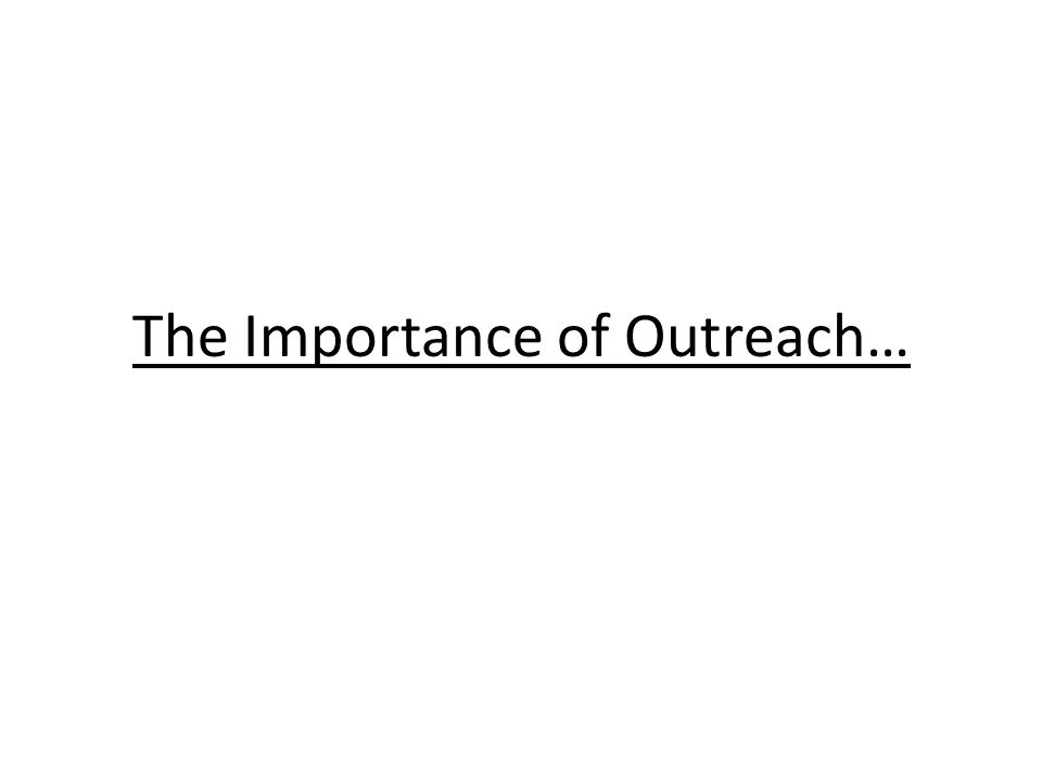 The Importance of Outreach…