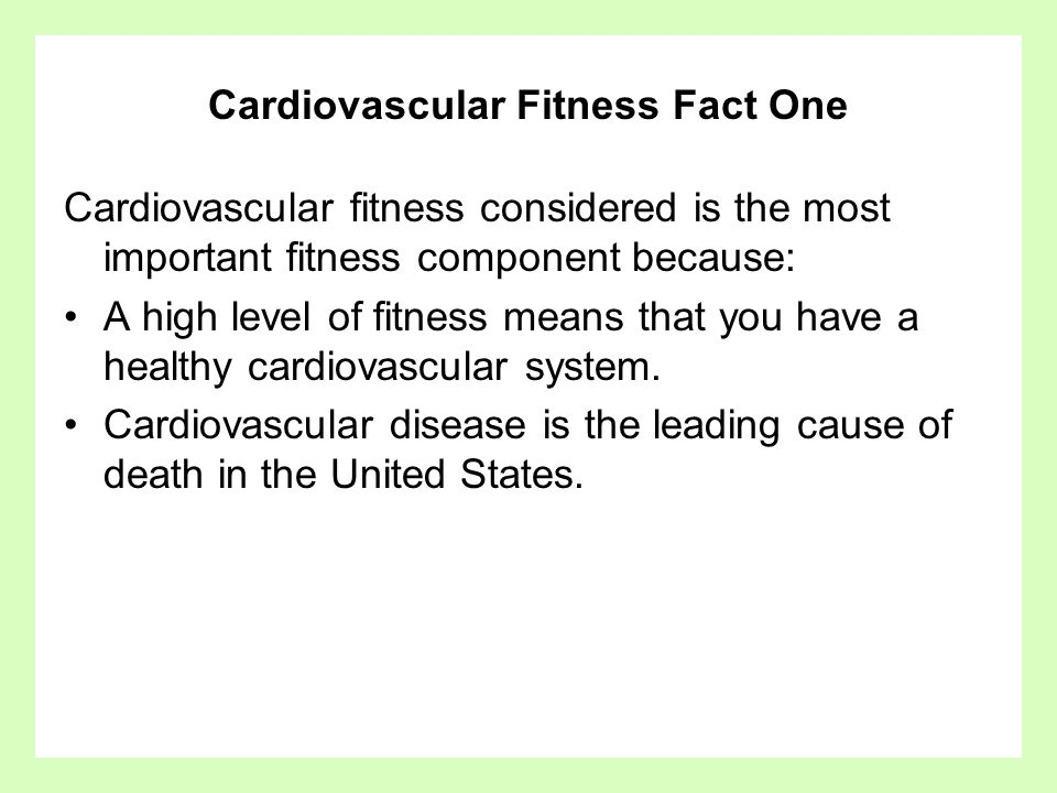 Cardiovascular Fitness Fact One Cardiovascular fitness considered is the most important fitness component because: A high level of fitness means that