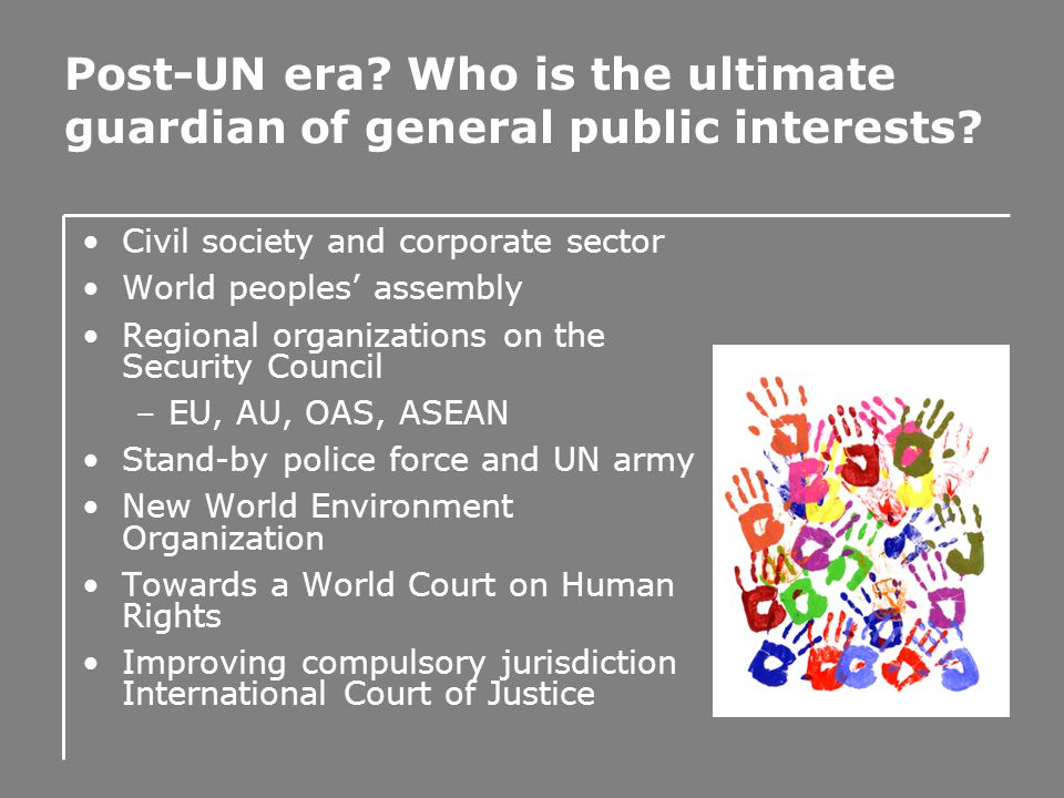 Post-UN era. Who is the ultimate guardian of general public interests.