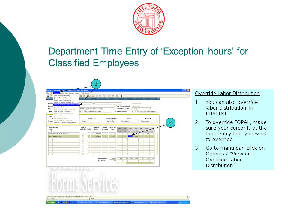 Department Time Entry of 'Exception hours' for Classified Employees Override Labor Distribution 1.You can also override labor distribution in PHATIME 2.To override FOPAL, make sure your cursor is at the hour entry that you want to override 3.Go to menu bar, click on Options / View or Override Labor Distribution 3 2