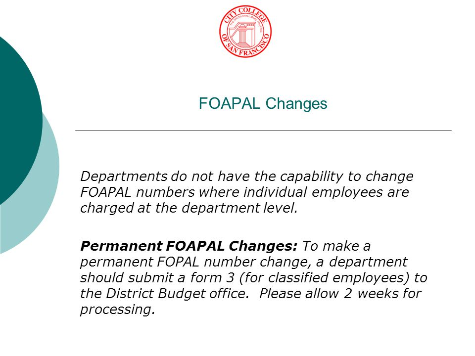 FOAPAL Changes Departments do not have the capability to change FOAPAL numbers where individual employees are charged at the department level.