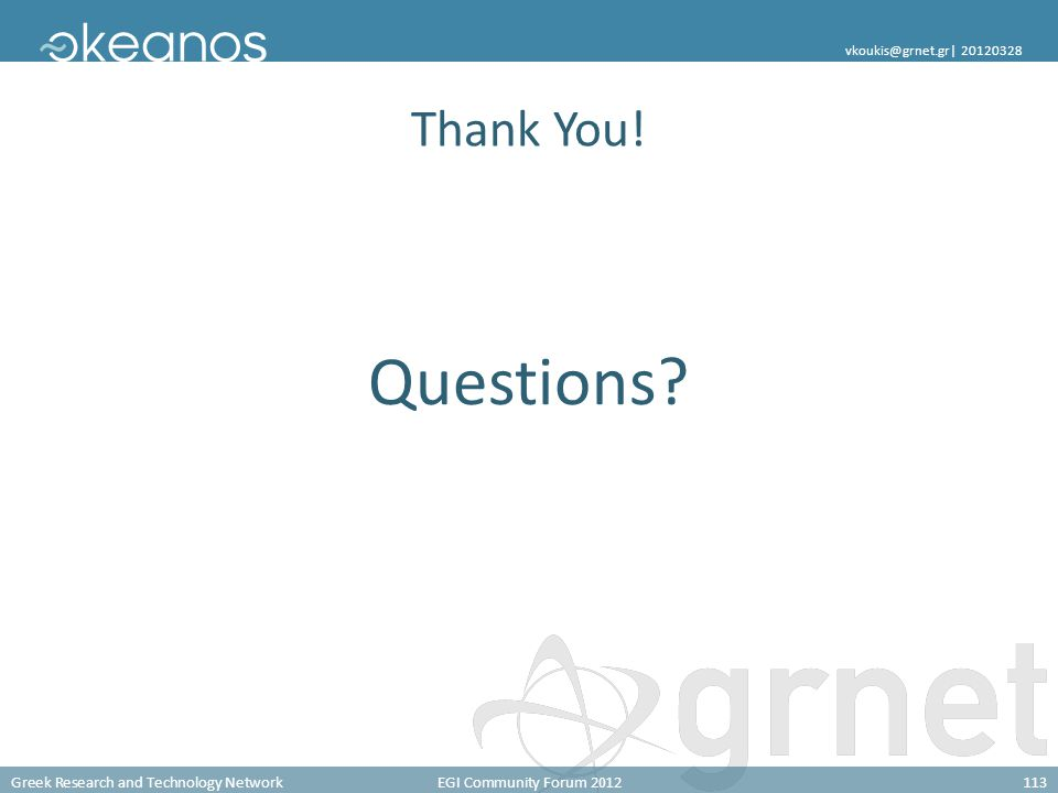 Greek Research and Technology NetworkEGI Community Forum 2012113 vkoukis@grnet.gr  20120328 Thank You! Questions?