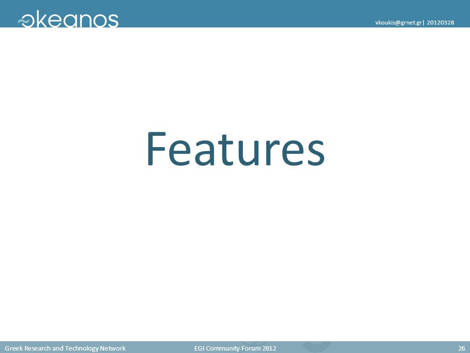 Greek Research and Technology Network EGI Community Forum 201226 vkoukis@grnet.gr  20120328 Features