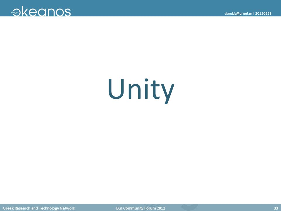 Greek Research and Technology Network EGI Community Forum 201233 vkoukis@grnet.gr  20120328 Unity