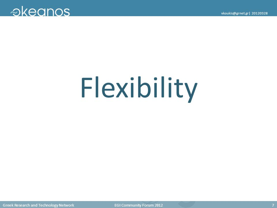 Greek Research and Technology Network EGI Community Forum 20127 vkoukis@grnet.gr  20120328 Flexibility