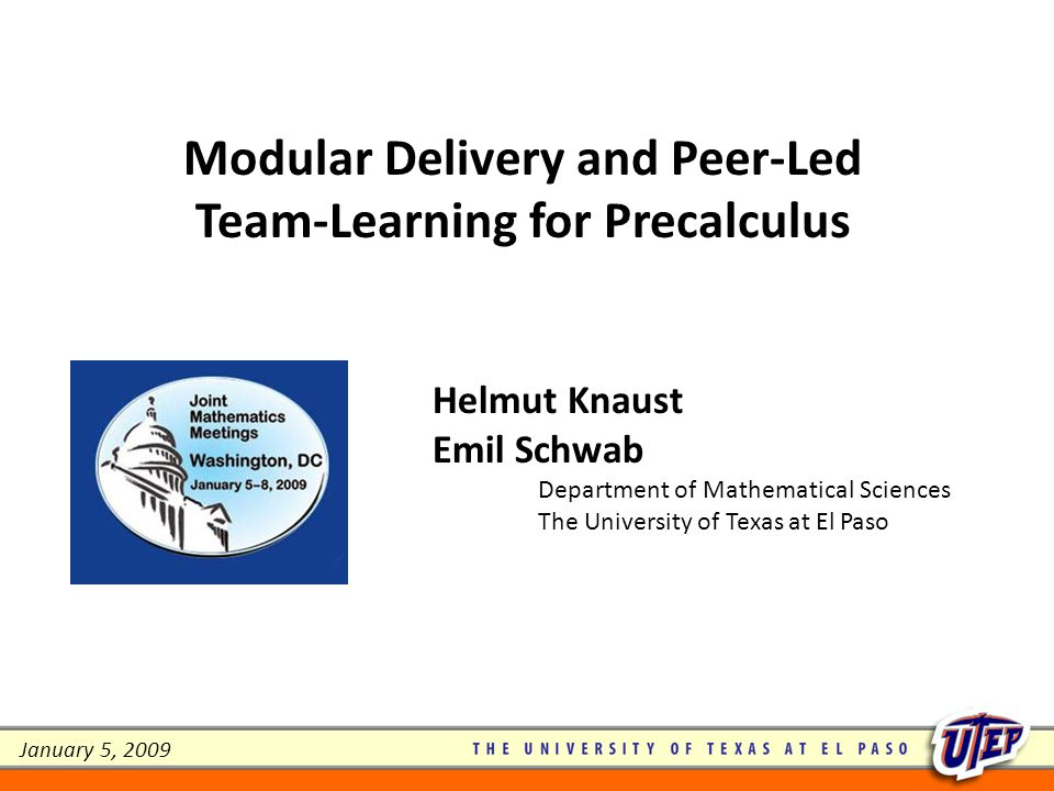 Modular Delivery and Peer-Led Team-Learning for Precalculus Helmut Knaust Emil Schwab Department of Mathematical Sciences The University of Texas at E