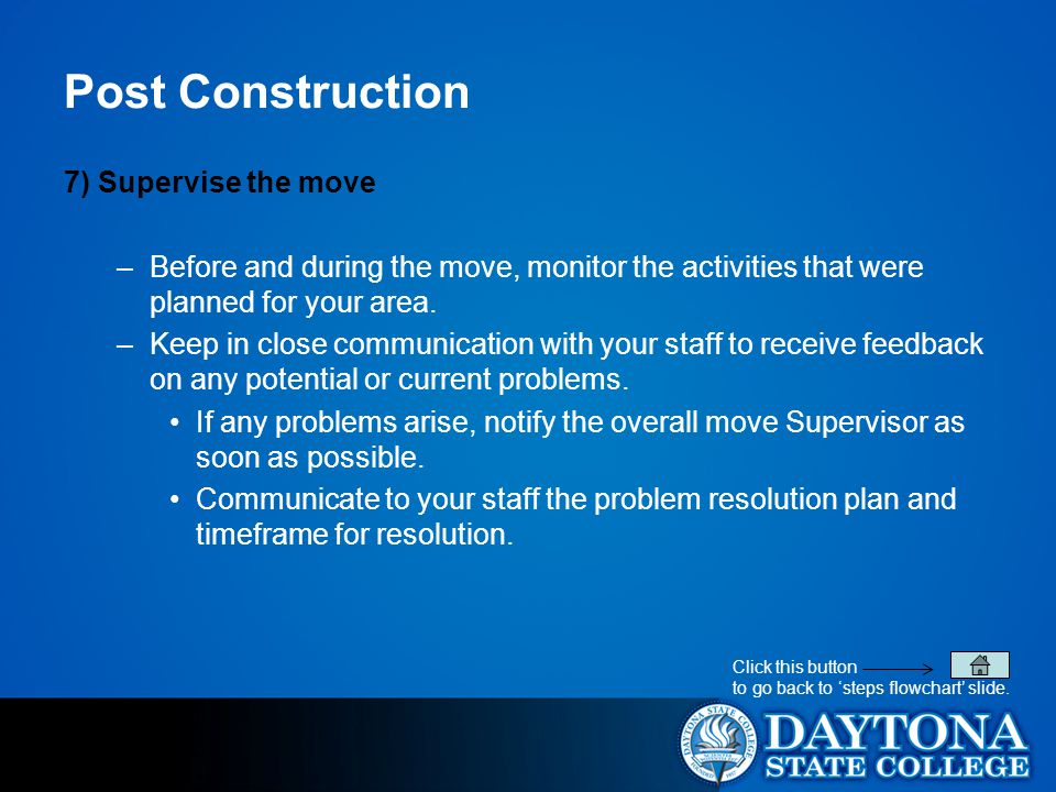 Post Construction 7) Supervise the move –Before and during the move, monitor the activities that were planned for your area.