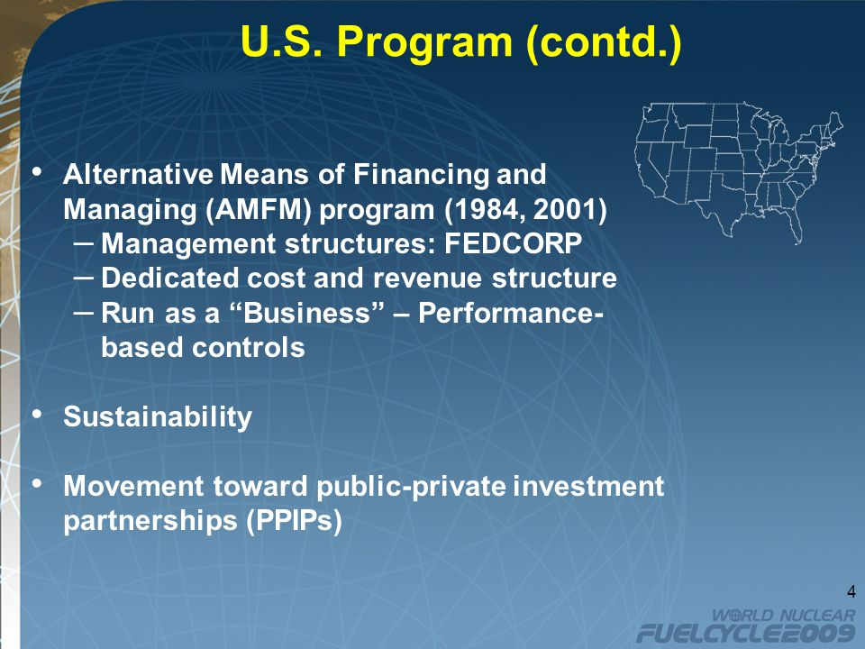 U.S. Program (contd.) Alternative Means of Financing and Managing (AMFM) program (1984, 2001) – Management structures: FEDCORP – Dedicated cost and re